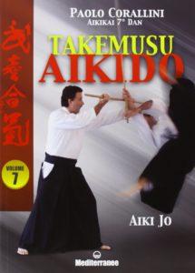 Takemusu Aikido Vol. 7 - Aiki Jo, Paolo Corallini